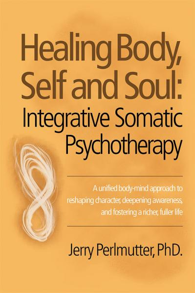 Healing Body, Self and Soul Integrative Somatic Psychotherapy