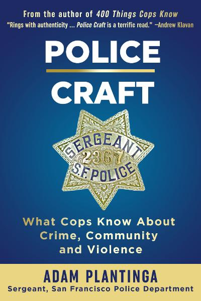 Police Craft What Cops Know About Crime, Community and Violence