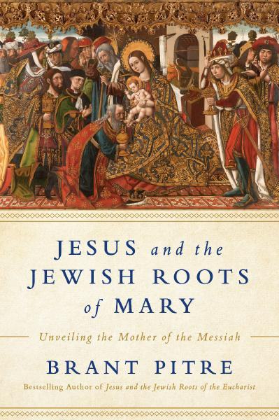 Jesus and the Jewish Roots of Mary Unveiling the Mother of the Messiah