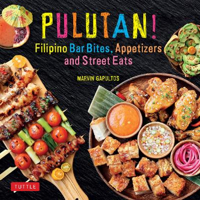 Pulutan! Filipino Bar Bites, Appetizers and Street Eats (Filipino cookbook with ov...