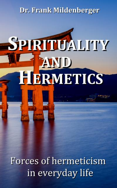 Spirituality and Hermetics Forces of hermeticism in everyday life