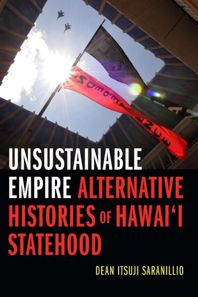 Unsustainable Empire Alternative Histories of Hawai'i Statehood