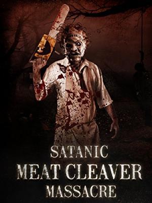 Сатанинская резня разделочным ножом / Satanic Meat Cleaver Massacre (2017)